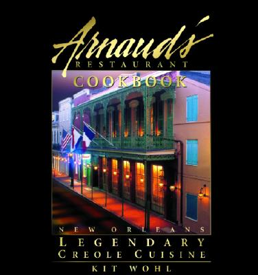 Arnaud's Restaurant Cookbook: New Orleans Legendary Creole Cuisine - Wohl, Kit, and Speilman, David (Photographer), and Spielman, David (Photographer)