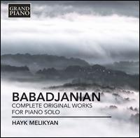 Arno Babadjanian: Complete Original Works for Piano Solo - Hayk Melikyan (piano)