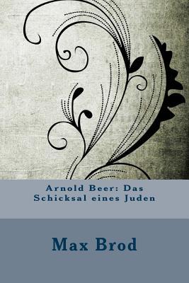 Arnold Beer: Das Schicksal Eines Juden - Brod, Max