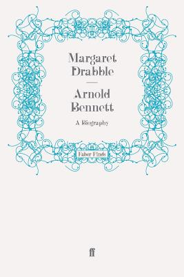 Arnold Bennett: A Biography - Drabble, Margaret