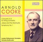 Arnold Cooke: Conceto in D for string orchestra; Jabez and the Devil-Suite; Symphony No. 1