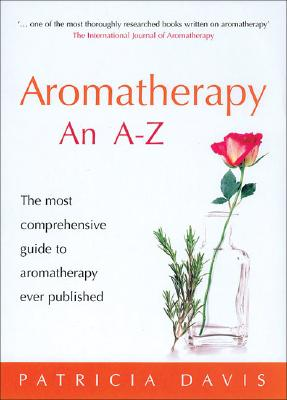Aromatherapy an A-Z: The Most Comprehensive Guide to Aromatherapy Ever Published - Davis, Patricia, and Budd, Sarah (Illustrator)