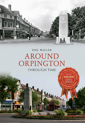 Around Orpington Through Time - Waller, Phil