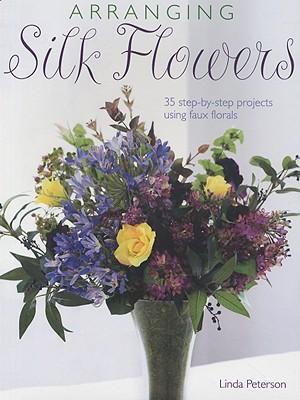 Arranging Silk Flowers - Peterson, Linda