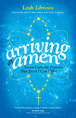 Arrving at Amen - Libresco, Leah, and Shea, Mark P (Introduction by)