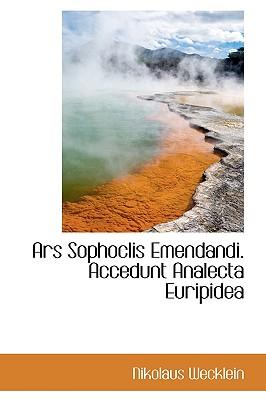 Ars Sophoclis Emendandi. Accedunt Analecta Euripidea - Wecklein, Nikolaus