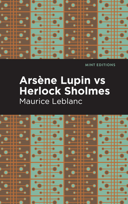 Arsene Lupin Vs Herlock Sholmes - LeBlanc, Maurice, and Editions, Mint (Contributions by)