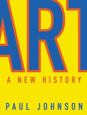 Art: A New History - Johnson, Paul, Professor