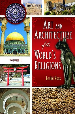 Art and Architecture of the World's Religions - Ross, Leslie D