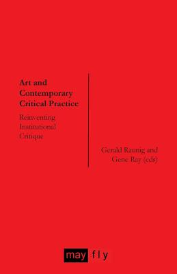 Art and Contemporary Critical Practice: Reinventing Institutional Critique - Steyerl, Hito, and Nowotny, Stefan, and Sheikh, Simon