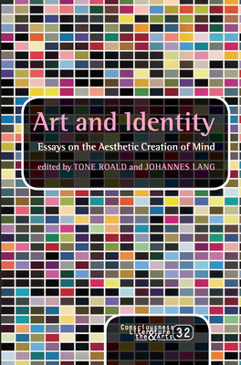 Art and Identity: Essays on the Aesthetic Creation of Mind - Roald, Tone (Volume editor), and Lang, Johannes (Volume editor)