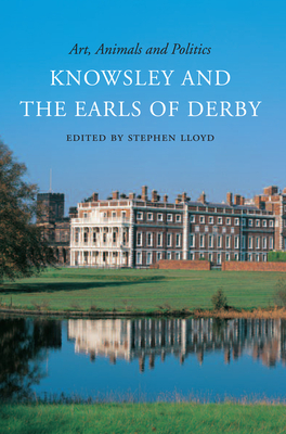 Art, Animals and Politics: Knowsley and the Earls of Derby - Lloyd, Stephen (Editor)