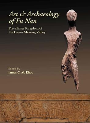 Art & Archaeology of Fu Nan - Khoo, James C M (Editor)