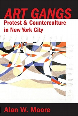 Art Gangs: Postmodern Artists Collectives in New York City - Moore, Alan