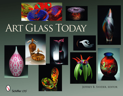 Art Glass Today - Snyder, Jeffrey B. (Editor)