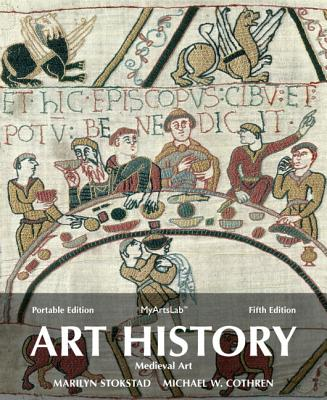 Art History Portable, Book 2: Medieval Art Plus New MyArtsLab with EText -- Access Card Package - Stokstad, Marilyn, and Cothren, Michael