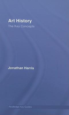 Art History: The Key Concepts - Harris, Jonatha