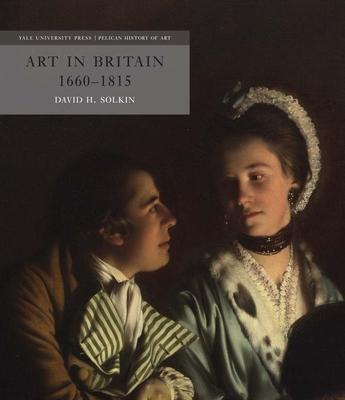 Art in Britain 1660-1815 - Solkin, David H.