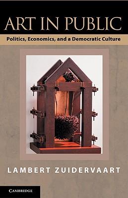 Art in Public: Politics, Economics, and a Democratic Culture - Zuidervaart, Lambert