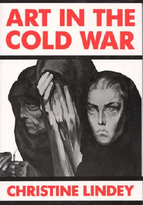 Art in the Cold War: From Vladivostok to Kalamazoo 1945-1962 - Lindey, Christine