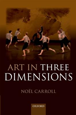 Art in Three Dimensions - Carroll, Noel