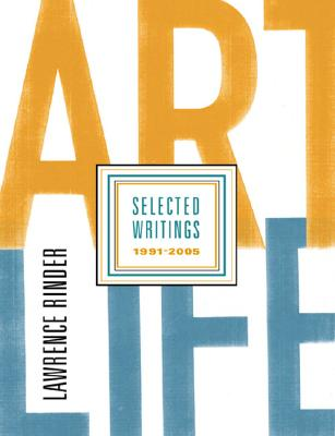 Art Life: Lawrence Rinder Selected Writings 1991-2005 - Rinder, Lawrence