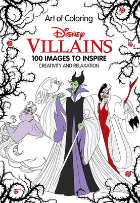 Art of Coloring: Disney Villains: 100 Images to Inspire Creativity and Relaxation -