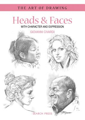 Art of Drawing: Heads & Faces: With Character and Expression - Civardi, Giovanni
