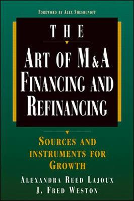 Art of M&A: Financing and Refinancing - Lajoux, Alexandra Reed
