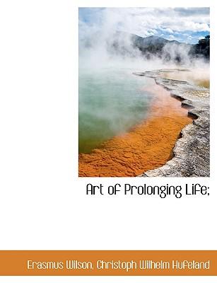 Art of Prolonging Life; - Wilson, Erasmus, Sir, and Hufeland, Christoph Wilhelm