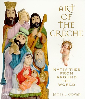 Art of the Creche: Nativities from Around the World - Govan, James L