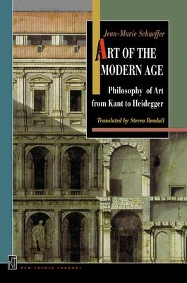 Art of the Modern Age: Philosophy of Art from Kant to Heidegger - Schaeffer, Jean-Marie
