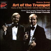 Art of the Trumpet: Works of Biber, Frescobaldi, Gabrieli, Martini, Mouret - Allan Dean (trumpet); Edward Brewer (organ); Edward Carroll (trumpet); Gordon Gottlieb (tympani [timpani]);...