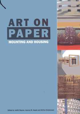 Art on Paper: Mounting and Housing - Rayner, Judith (Editor), and Kosek, Joanna M (Editor), and Christensen, Birthe (Editor)