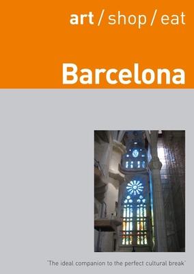 Art/Shop/Eat Barcelona - Livall, Sophie (Editor), and Kincade, Hadley (Editor)