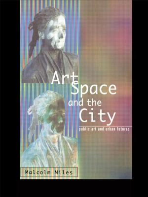 Art, Space and the City: Public Art and Urban Futures - Miles, Malcolm