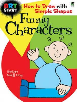 Art Start Funny Characters: How to Draw with Simple Shapes - Soloff Levy, Barbara