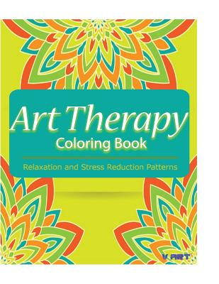 Art Therapy Coloring Book: Art Therapy Coloring Books for Adults: Stress Relieving Patterns - Art, V, and Coloring Book, Art Therapy, and Suwannawat, Tanakorn
