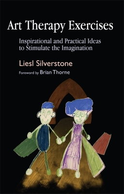 Art Therapy Exercises: Inspirational and Practical Ideas to Stimulate the Imagination - Silverstone, Liesl