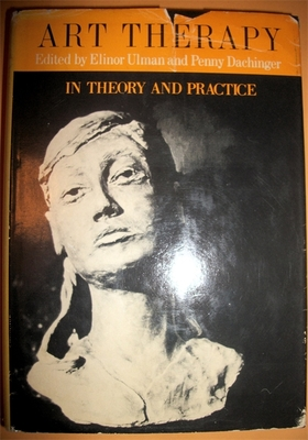 Art Therapy in Theory and Practice - Ulman, Elinor