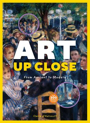 Art Up Close: From Ancient to Modern - D'Harcourt, Claire
