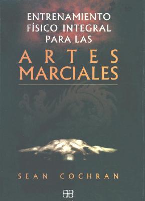 Artes Marciales. Entrenamiento Fisico - Cochran, Sean