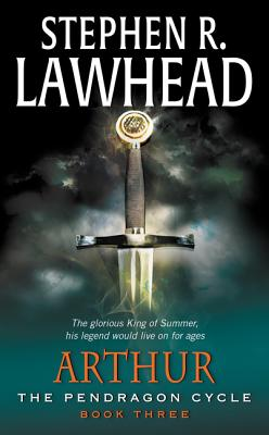Arthur: Book Three of the Pendragon Cycle - Lawhead, Stephen R