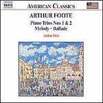 Arthur Foote: Piano Trios 1 & 2; Melody; Ballade