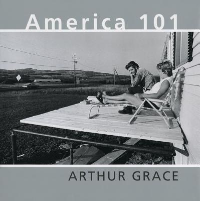 Arthur Grace: America 101 - Grace, Arthur (Photographer), and Abbott, Brett (Introduction by)