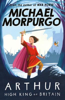 Arthur High King of Britain - Morpurgo, Michael