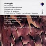 Arthur Honegger: Le Roi David; Pr?lude, fugue et postlude; Monopartita; Napol?on; Le Chant de Nigamon; Pr?lude pour l