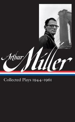 Arthur Miller: Collected Plays Vol. 1 1944-1961 (Loa #163) - Miller, Arthur, and Kushner, Tony, Professor (Editor)
