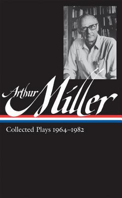 Arthur Miller: Collected Plays Vol. 2 1964-1982 (Loa #223) - Miller, Arthur, and Kushner, Tony, Professor (Editor)