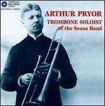 Arthur Pryor, Trombone Soloist of the Sousa Band